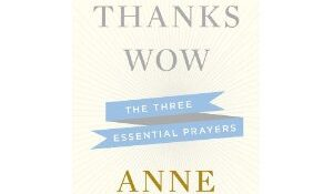 """Help, Thanks, Wow,"" Anne Lamott"